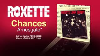 "ROXETTE — ""Chances"" (Subtítulos Español - Inglés)"