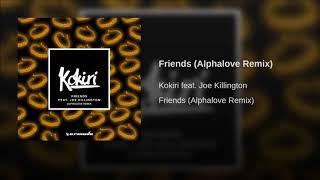 Kokiri Feat. Joe Killington - Friends (Alphalove Remix)