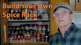 Build a Custom Spice Rack organizer for your cabinet.