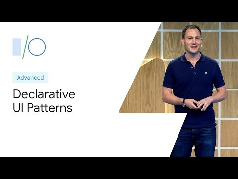 Declarative UI Patterns (Google I/O'19)