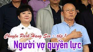 HLV Park Hang seo toàn tập #1 - người vợ quyền lực của thầy Park