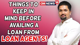 Loan Agents - Things to Keep in Mind Before Availing a Loan From Loan Agents | CNN News18|MDS|EP:309