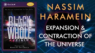 Nassim Haramein: Expansion and Contraction of the Universe (Black Whole DVD Excerpt)