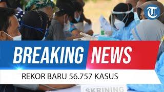 BREAKING NEWS - Update Covid-19 15 Juli 2021: Pecah Rekor, Kasus Corona Harian Kini Capai 56.757