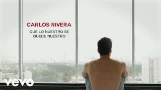 Carlos Rivera   Que Lo Nuestro Se Quede Nuestro (Lyric Video)