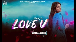 Love U | ( Full Song) | Shelly B | New Punjabi Songs 2019 | Latest Punjabi Songs 2019