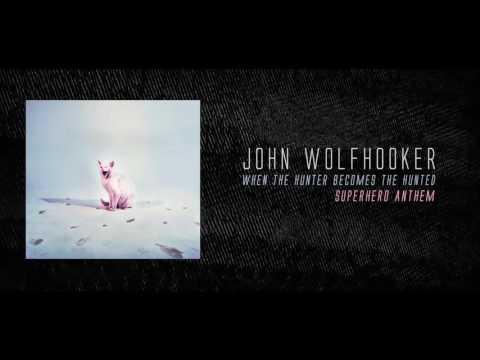 John Wolfhooker - John Wolfhooker - Superhero Anthem (OFFICIAL AUDIO)