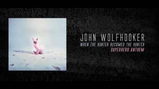 John Wolfhooker - Superhero Anthem (OFFICIAL AUDIO)