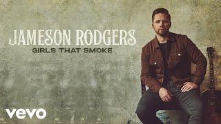 Jameson Rodgers Girls That Smoke