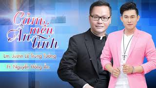 Cảm mến ân tình Nguyễn Hồng Ân Ft. Lm. Justin Lê Trung Tướng