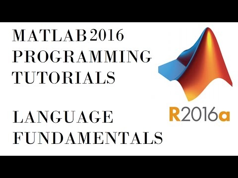 Matlab 2016  –  Matlab Programming Tutorial for beginners: Language Fundamentals