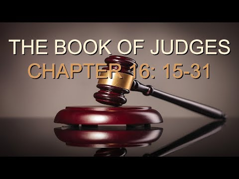The Dangers of Fleshly Desires Pt. 5, Judges 16:15-31