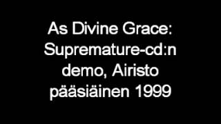 As Divine Grace: Supremature demo 1999