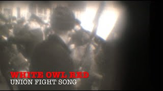 White Owl Red - Union Fight Song (Official)