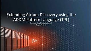 Atrium Webinar- Extending Atrium Discovery using the Discovery Pattern Language