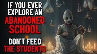 """""""If you ever explore an abandoned school. Don't feed the students"""" Creepypasta"""