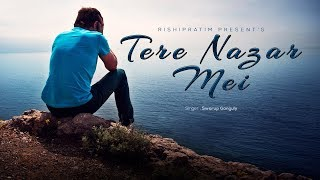 Tere Nazar Mein Kaun Hai Hum (तेरे नज़र में) by Swarup Ganguly - Latest Hindi Song 2018 - Sad Songs