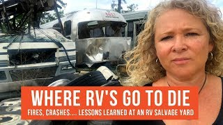 Where RV's Go to Die. RV Salvage Yard Lessons from RV Fires, Accidents & Blowouts | RV Life