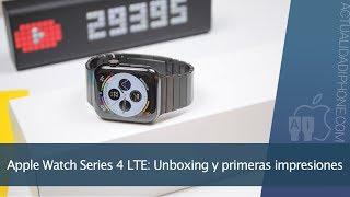 Apple Watch Series 4 LTE: Unboxing y primeras impresiones