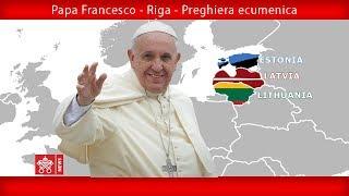 Papa Francesco - Riga -Incontro ecumenico 24092018