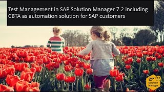 SAP Solution Manager 7.2 Test Management & CBTA as Automation Solution for SAP Customers