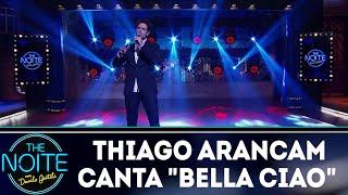 """Thiago Arancam canta """"Bella Ciao"""