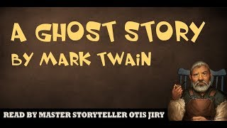 """""""A GHOST STORY"""" by MARK TWAIN 