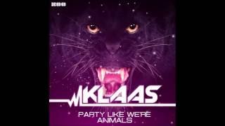 Klaas   Party Like We're Animals Radio Edit