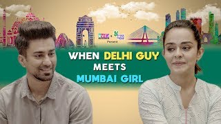 When Delhi Guy Meets Mumbai Girl | ft. Apoorva Arora & Ambrish Verma | RVCJ