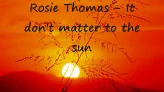 Rosie Thomas It don't matter to the sun