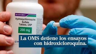 La OMS detiene los ensayos con hidroxicloroquina al detectar mayor mortalidad