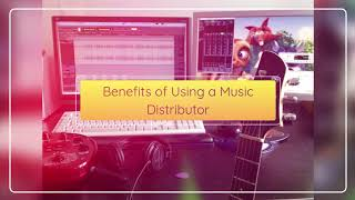 Benefits of Using a Music Distributor