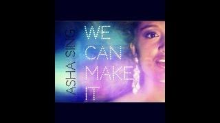 @AshaSingMusic - We Can Make It