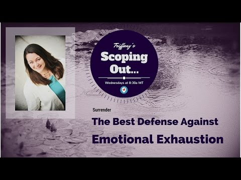 Scoping Out…Surrender: The Best Defense Against Emotional Exhaustion