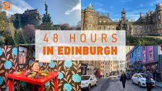HOW TO SPEND 48 HOURS IN EDINBURGH | What to see, do, eat and drink