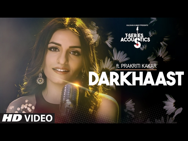 Darkhaast Video Song | Prakriti Kakar Songs | Hindi Songs 2017