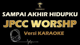SAMPAI AKHIR HIDUPKU - JPCC Worship (Karaoke   Lirik)