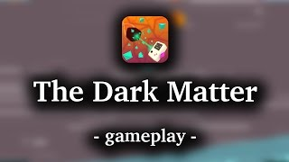The Dark Matter [by Leven Lab] - HD Gameplay (iOS/Android)