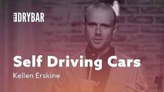 Self Driving Cars Are Scary. Kellen Erskine