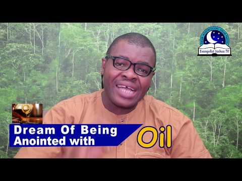 DREAM OF BEING ANOINTED WITH OIL I Evangelist Joshua Orekhie Dream Dictionary I