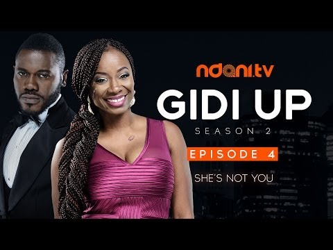 Gidi Up Season 2: Episode 4 - She's Not You
