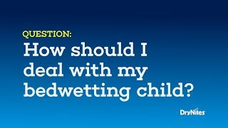 How should I deal with my bedwetting child?