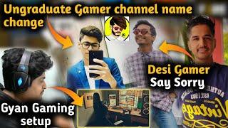 Desi Gamer say sorry to Noob gamer BBF || Gyan Gaming setup || ungraduate Gamer channel name change