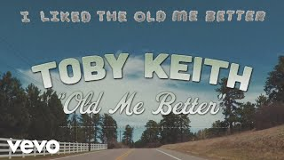 Toby Keith Old Me Better