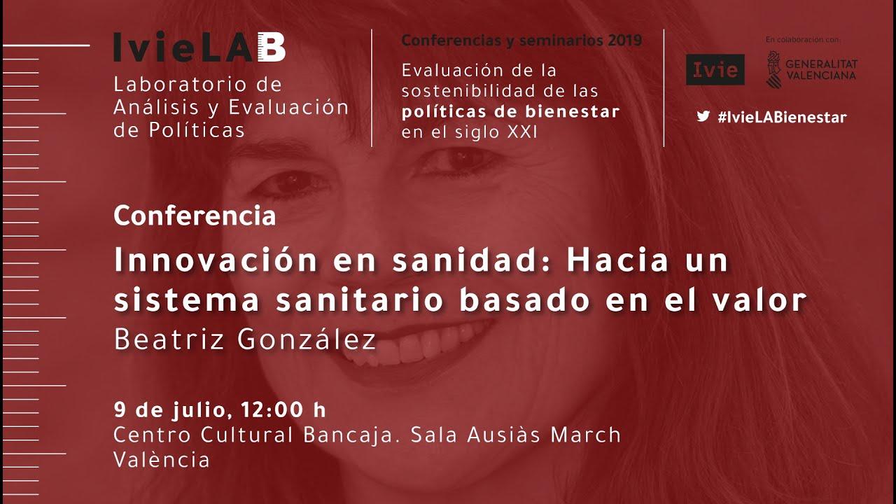 Conferencia IvieLAB. Beatriz González: Innovación en sanidad: Hacia un sistema sanitario basado en el valor