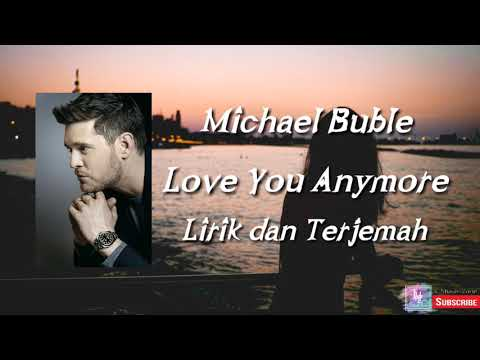Michael Buble - Love You Anymore Lirik Dan Terjemah