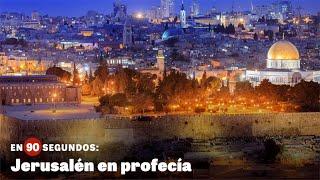 En 90 segundos: Jerusalén en profecía
