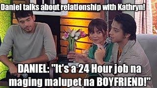 Daniel on Kathryn's relationship: