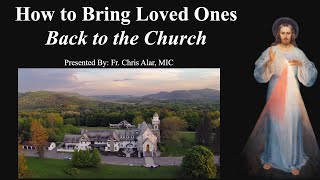 Explaining the Faith - How to Bring Loved Ones Back to the Church