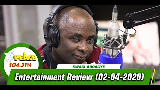 Entertainment Review with Kwasi Aboagye On Peace 104.3 Fm (02 /04/ 2020)